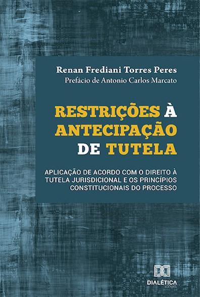 Restrições à antecipação de tutela: aplicação de acordo com o direito à tutela jurisdicional e os princípios constitucionais do processo