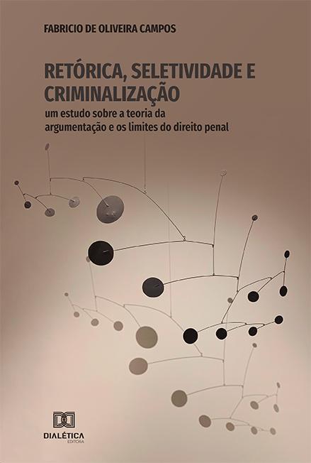 Retórica, Seletividade e Criminalização: um estudo sobre a teoria da argumentação e os limites do direito penal
