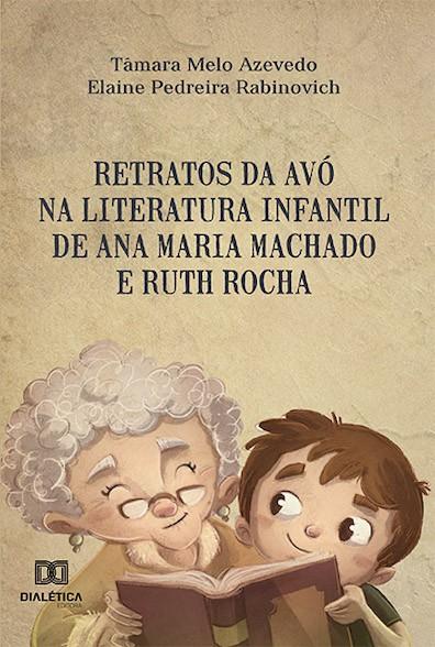 Retratos da avó na literatura infantil de Ana Maria Machado e Ruth