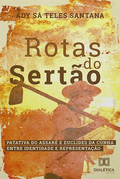Rotas do Sertão: Patativa do Assaré e Euclides da Cunha entre identidade e representação