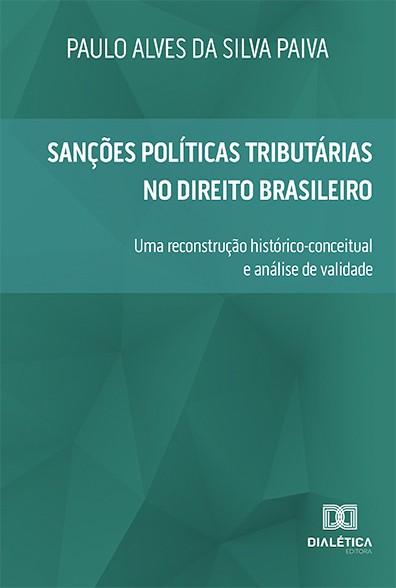 Sanções políticas tributárias no Direito brasileiro: uma reconstrução histórico-conceitual e análise de validade