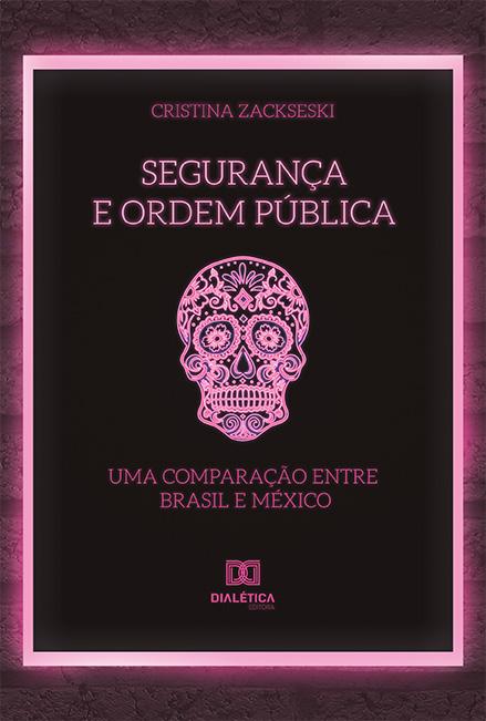 Segurança e ordem pública: uma comparação entre Brasil e México