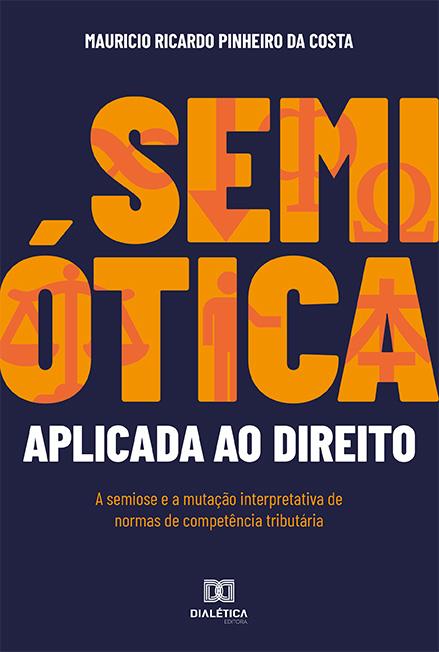 Semiótica aplicada ao Direito: a semiose e a mutação interpretativa de normas de competência tributária