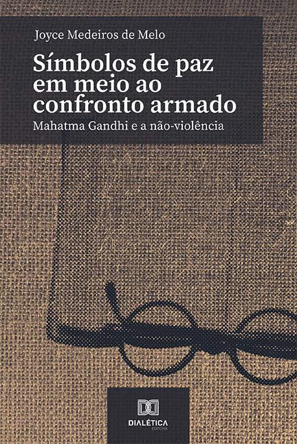 Símbolos de paz em meio ao confronto armado: Mahatma Gandhi e a não-violência