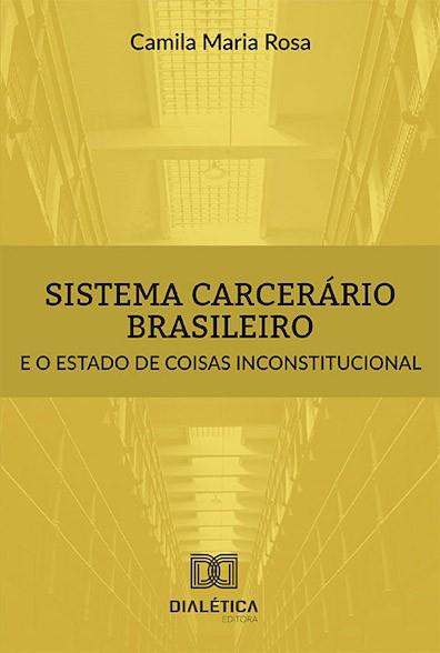 Sistema carcerário brasileiro e o estado de coisas inconstitucional