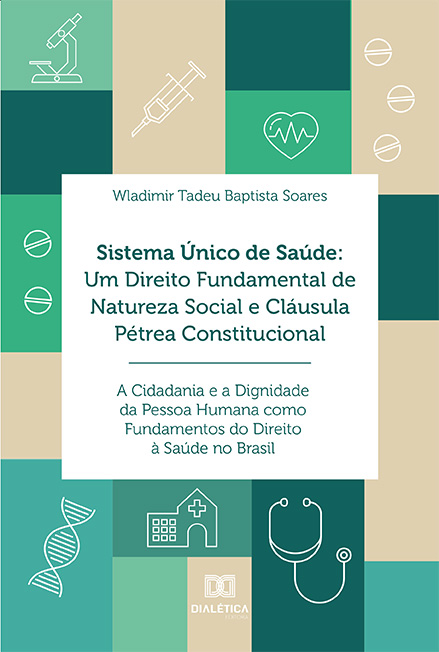 Sistema Único de Saúde: um direito fundamental de natureza social e cláusula pétrea constitucional: a cidadania e a dignidade da pessoa humana como fundamentos do direito à saúde no Brasil