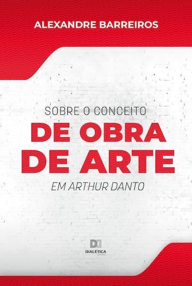 Sobre o conceito de Obra de Arte em Arthur Danto