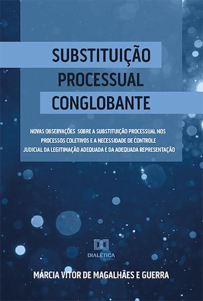 Substituição Processual Conglobante: novas observações sobre a substituição processual nos processos coletivos e a necessidade de control
