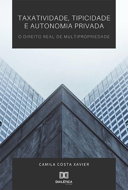 Taxatividade, tipicidade e autonomia privada: o direito real de multipropriedade