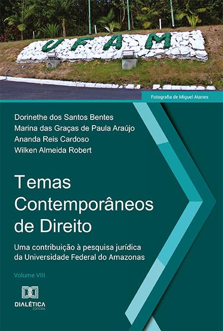 Temas contemporâneos de direito: uma contribuição à pesquisa jurídica da Universidade Federal do Amazonas - Volume VIII