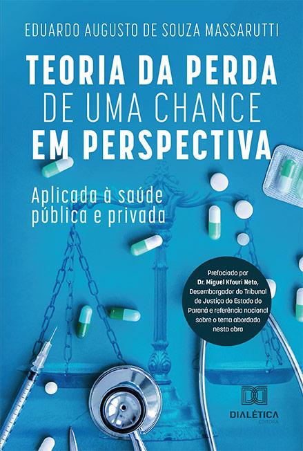 Teoria da perda de uma chance em perspectiva: aplicada à saúde pública e privada