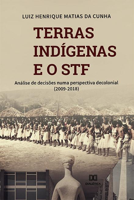 Terras indígenas e o STF: análise de decisões numa perspectiva decolonial (2009-2018)