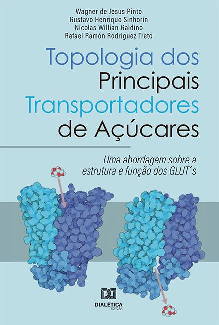 Topologia dos principais transportadores de açúcares: uma abordagem sobre a estrutura e função dos GLUT's