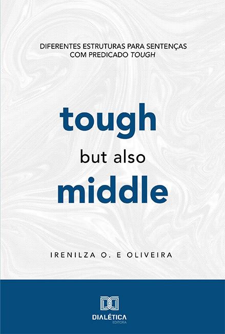 Tough, but also Middle: diferentes estruturas para sentenças com predicado Tough