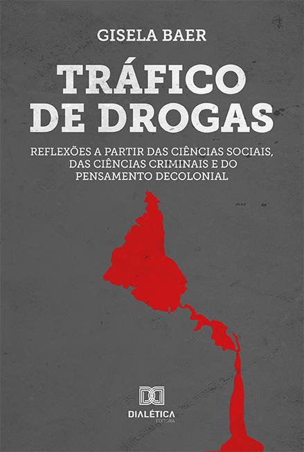 Tráfico de drogas: reflexões a partir das ciências sociais, das ciências criminais e do pensamento decolonial