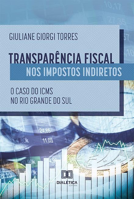 Transparência fiscal nos impostos indiretos: o caso do ICMS no Rio Grande do Sul