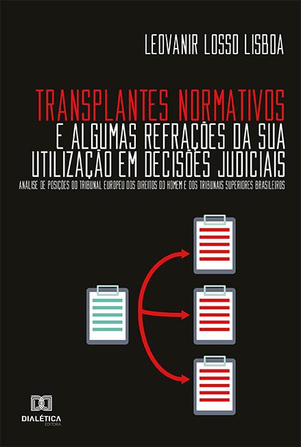 Transplantes Normativos e algumas refrações da sua utilização em decisões judiciais: análise de posições do Tribunal Europeu dos Direitos do Homem e dos Tribunais Superiores brasileiros