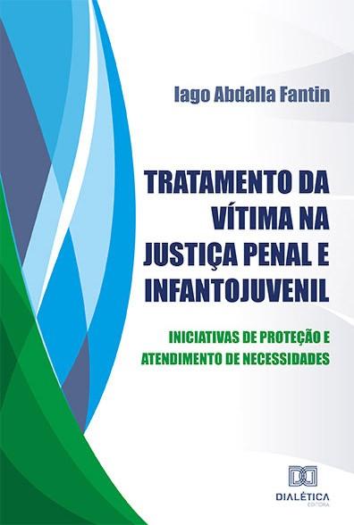 Tratamento da vítima na Justiça Penal e Infantojuvenil: iniciativas de proteção e atendimento de necessidades