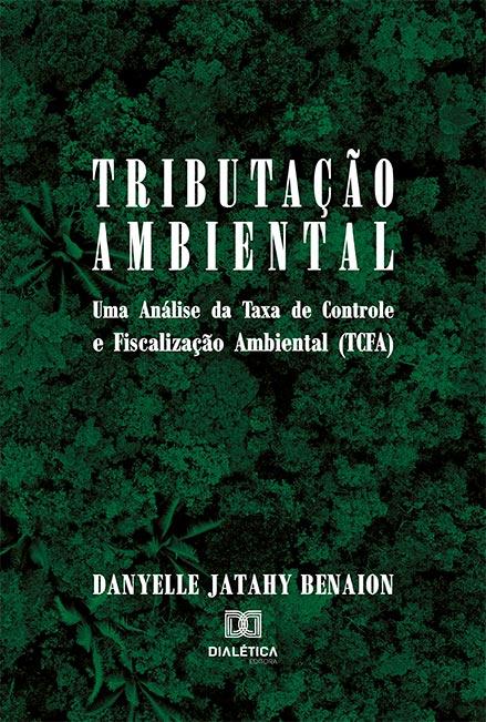 Tributação ambiental: uma análise da taxa de controle e fiscalização ambiental (TCFA)