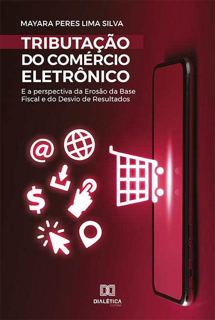 Tributação do comércio eletrônico e a perspectiva da erosão da base fiscal e do desvio de resultados