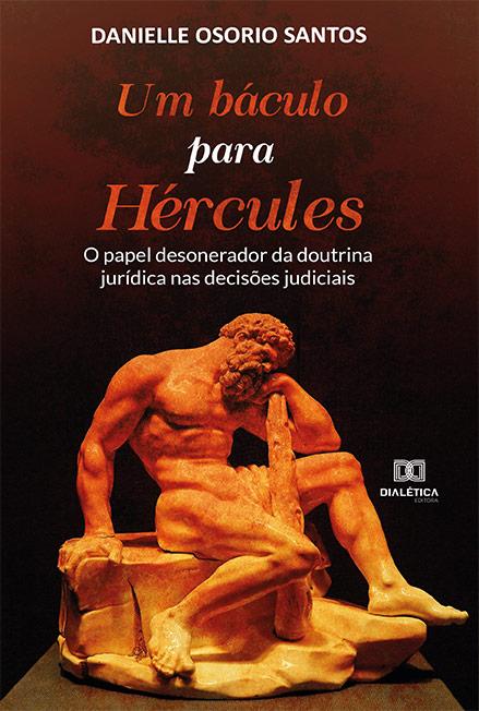 Um báculo para Hércules: o papel desonerador da doutrina jurídica nas decisões judiciais