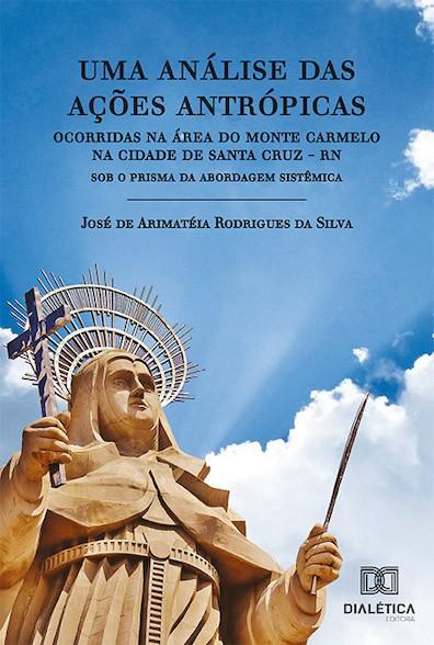 Uma análise das ações antrópicas ocorridas na área do Monte Carmelo na cidade de Santa Cruz-RN: sob o prisma da abordagem sistêmica