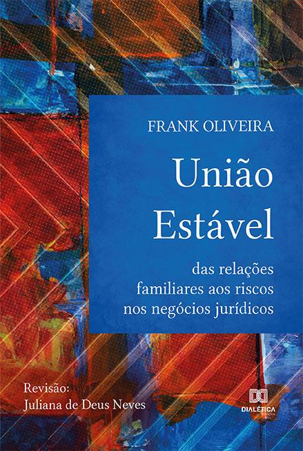 União estável: das relações familiares aos riscos nos negócios jurídicos