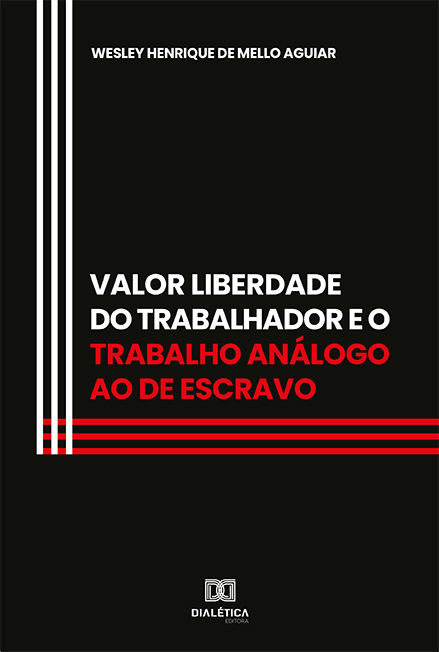 Valor Liberdade do Trabalhador e o trabalho análogo ao de escravo