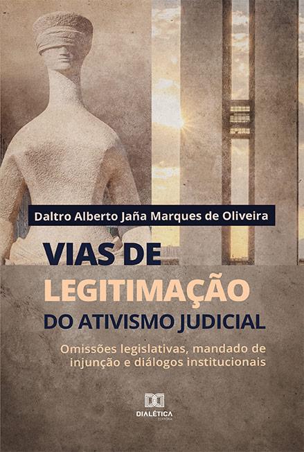 Vias de legitimação do ativismo judicial: omissões legislativas, mandado de injunção e diálogos institucionais