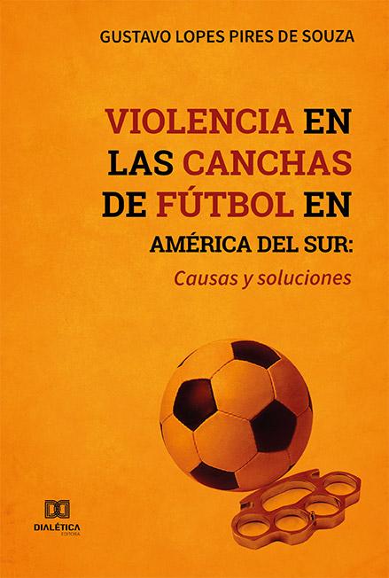 Violencia en las canchas de fútbol en América del Sur: causas y soluciones