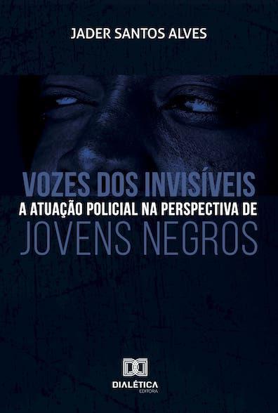 Vozes dos invisíveis: a atuação policial na perspectivade jovens negros