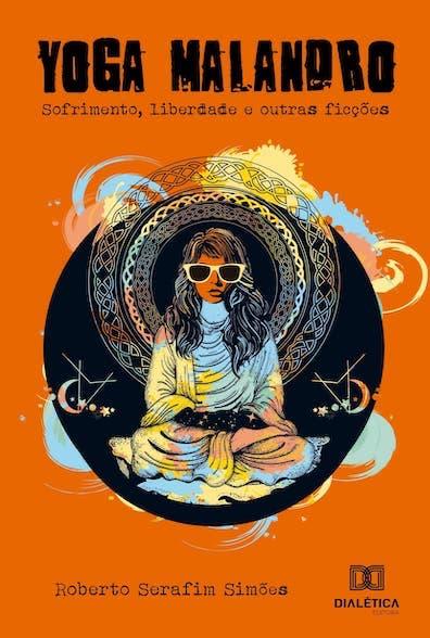 Yoga malandro: liberdade, sofrimento e outras ficções
