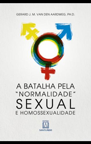 A Batalha pela Normalidade Sexual e Homossexualidade
