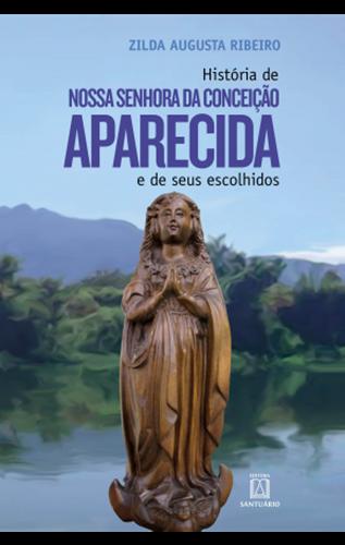 História de Nossa Senhora Aparecida e seus Escolhidos