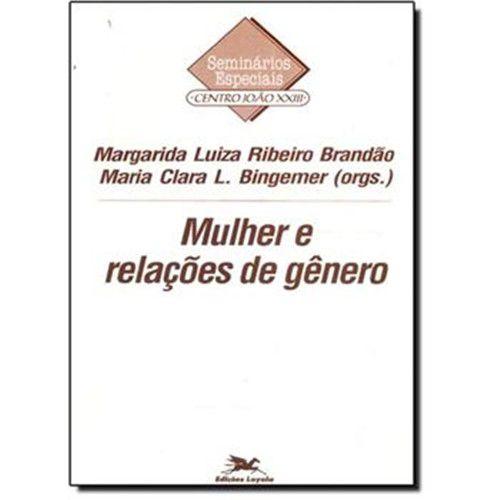 Mulher e Relações de Gênero - Margarida Luiza Ribeiro Brandão,Maria Clara Lucchetti Bingemer