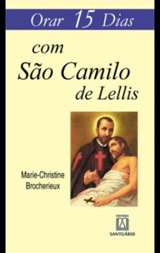 Orar 15 dias com São Camilo de Lellis