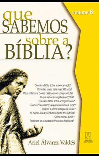 Que Sabemos sobre a Bíblia? - Volume 6