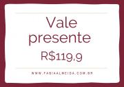 VALE PRESENTE - R$119,90