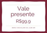 VALE PRESENTE - R$99,90