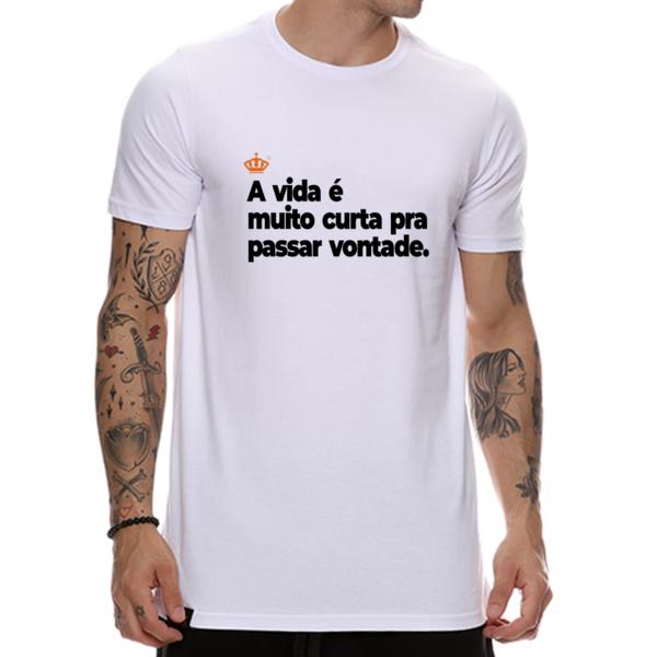 Camiseta A Vida é Muito Curta Pra Passar Vontade