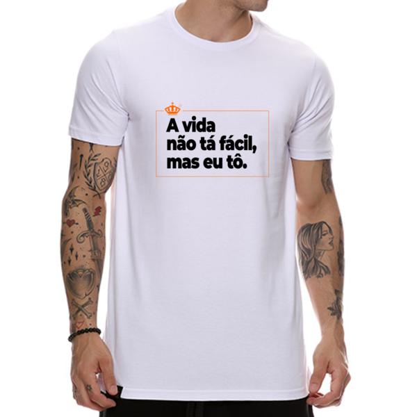 Camiseta A vida não tá fácil, mas eu tô