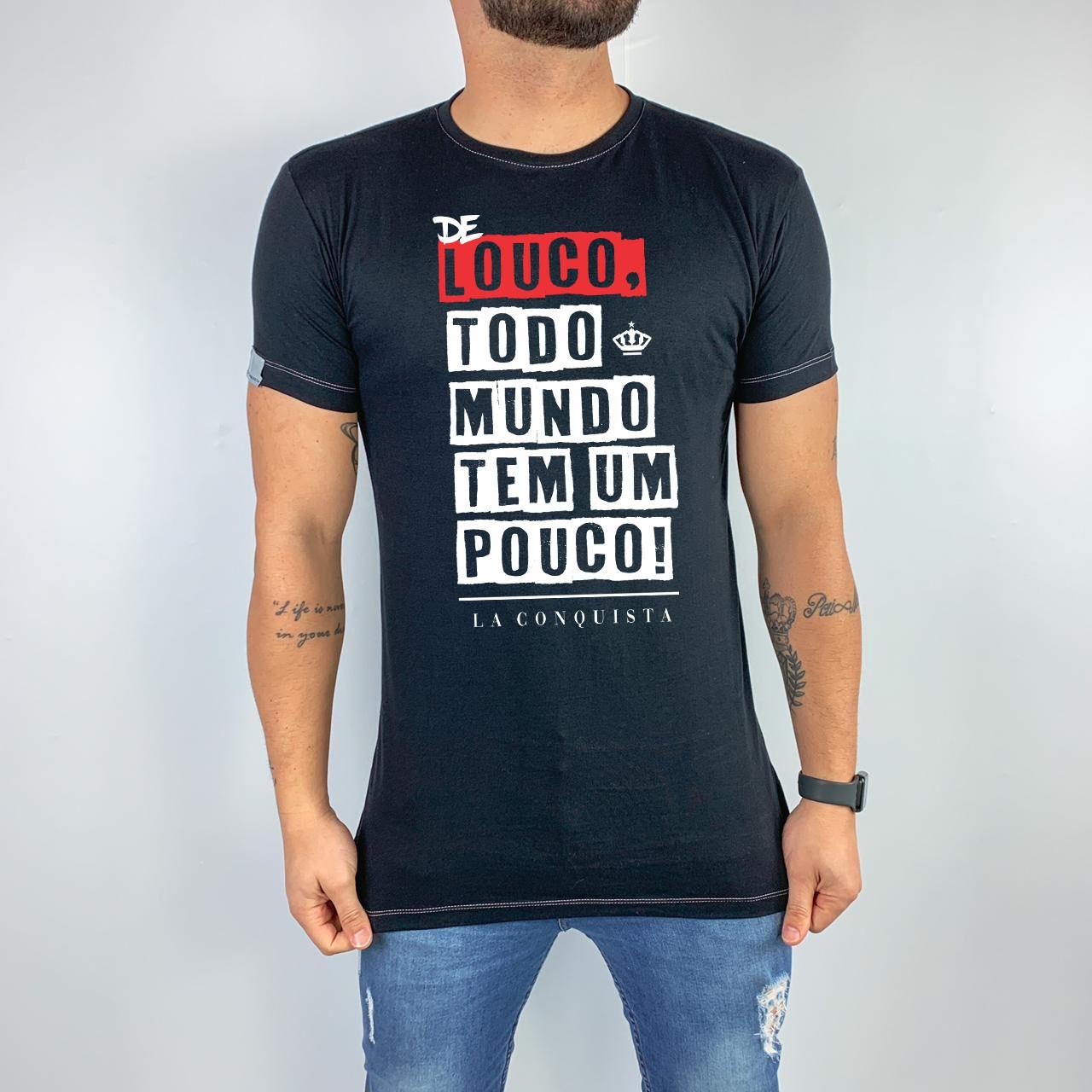 Camiseta De louco, todo mundo tem um pouco.
