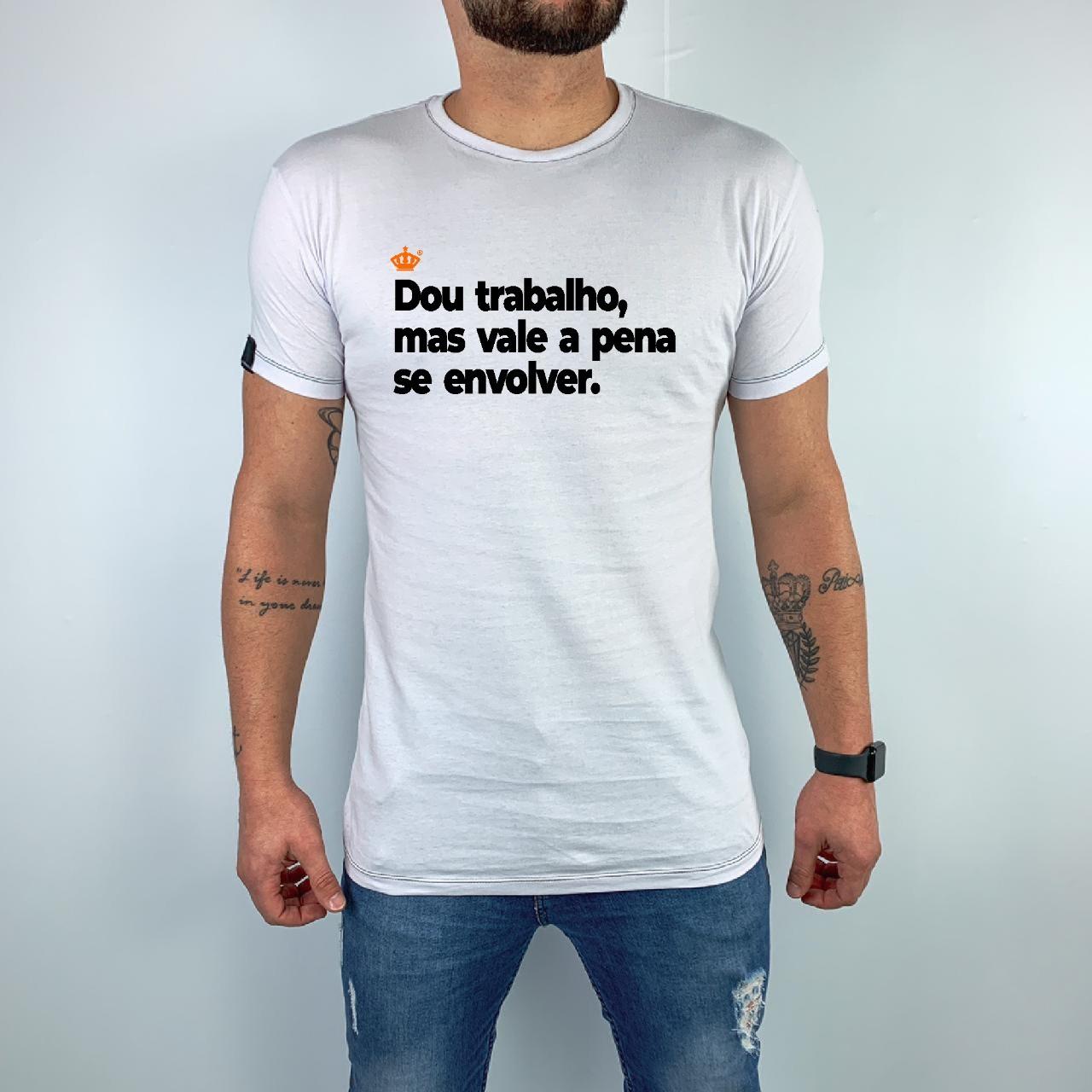 Camiseta Dou trabalho, mas vale a pena se envolver.