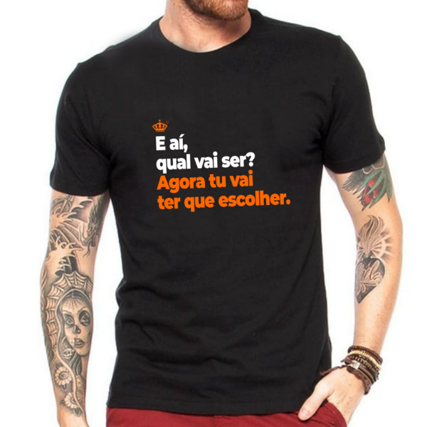 Camiseta E aí, qual vai ser?