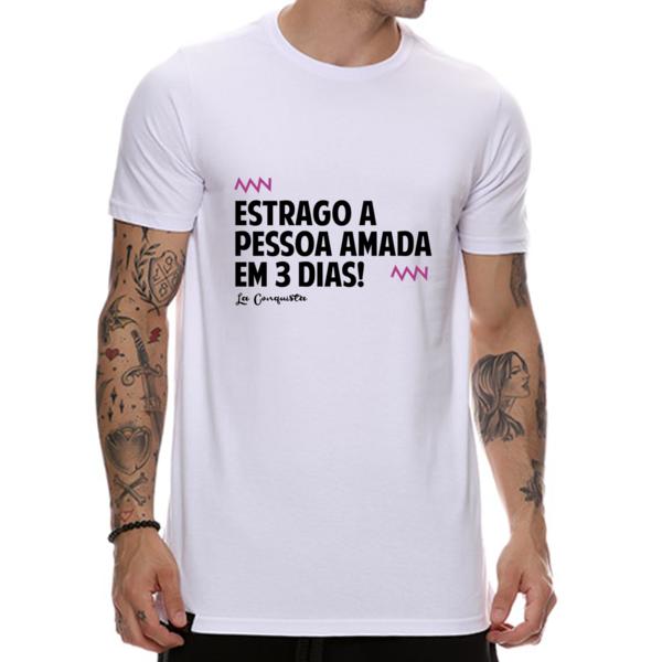 Camiseta Estrago a pessoa amada em 3 dias.