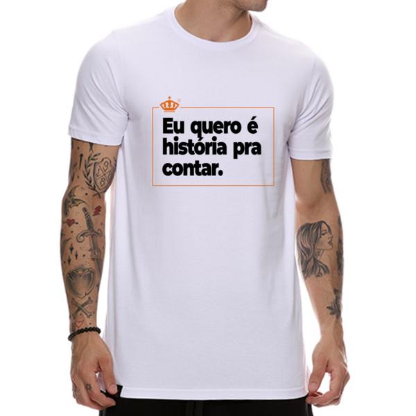 Camiseta Eu quero é história pra contar