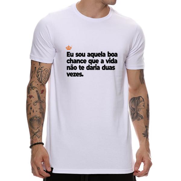 Camiseta Eu sou aquela boa chance que a vida não te daria duas vezes