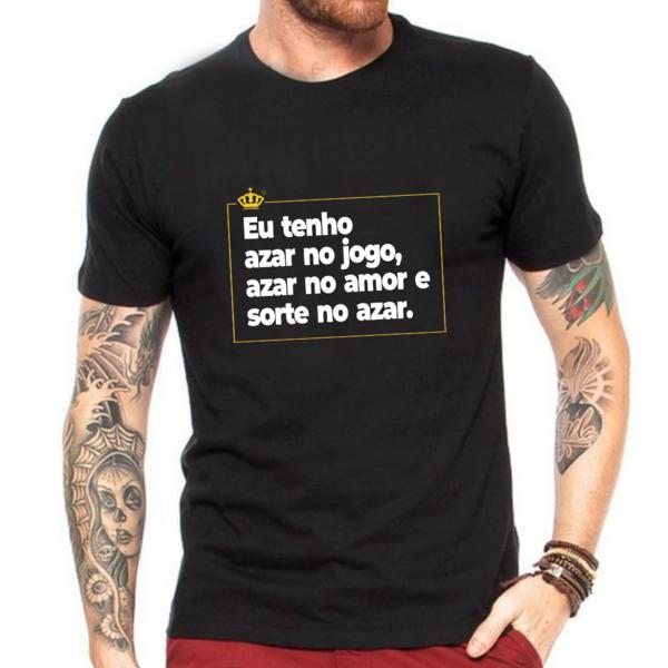 Camiseta Eu tenho azar no jogo, azar no amor e sorte no azar