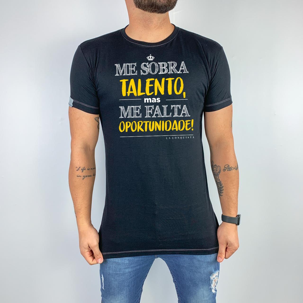 Camiseta Me sobra talento, mas me falta oportunidade!