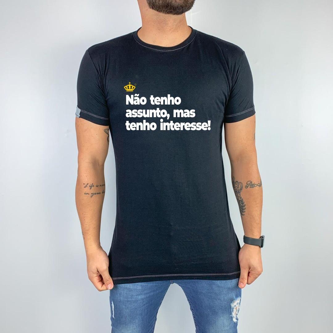Camiseta Não tenho assunto, mas tenho interesse